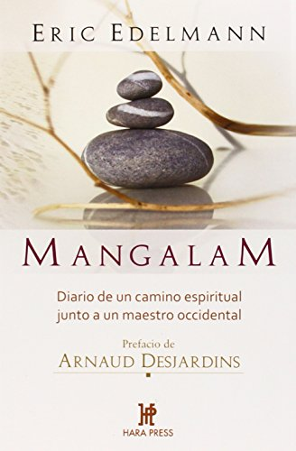 Mangalam: Diario De Un Camino Espiritual Junto a Un Maestro Occidental/ Diary of a Spiritual Path Beside a Western Teacher