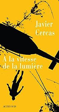 A la vitesse de la lumi�re par Javier Cercas