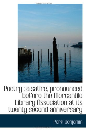 Poetry : a satire, pronounced before the Mercantile Library Association at its twenty second anniver