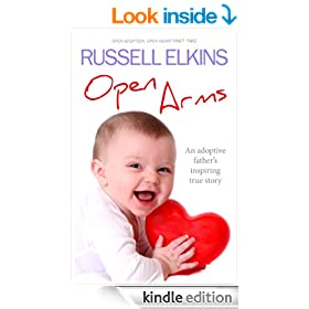 Open Arms: An Adoptive Father's Inspiring True Story- Open Adoption, Open Heart part 2 (True Adoption Novels, Glass Half Full Stories)