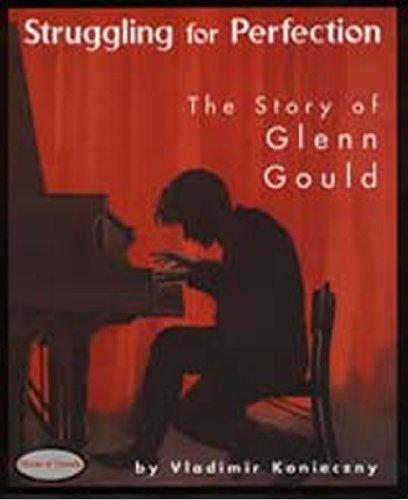 Struggling for Perfection: The Story of Glen Gould (Stories of Canada)