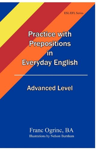 Practice with Prepositions in Everyday English Advanced Level [Ogrinc, Franc] (Tapa Blanda)
