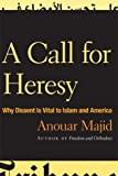 img - for A Call for Heresy: Why Dissent Is Vital to Islam and America book / textbook / text book