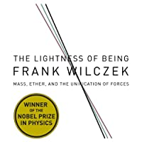 The Lightness of Being: Mass, Ether, and the Unification of Forces (       UNABRIDGED) by Frank Wilcze Narrated by Walter Dixon