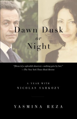 Dawn Dusk or Night: A Year with Nicolas Sarkozy (Vintage)