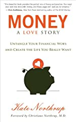 Money: A Love Story: Untangle Your Financial Woes and Create the Life You Really Want