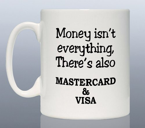 10oz-fun-coffee-mug-coaster-printed-with-money-isnt-everything-theres-also-mastercard-visa-3273-free