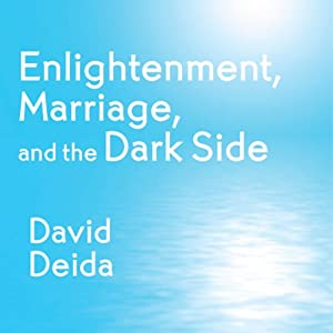 Enlightenment, Marriage, and the Dark Side | [David Deida]