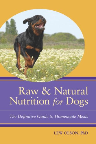 Raw & Natural Nutrition for Dogs: The Definitive Guide to Homemade Meals