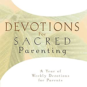 Devotions for Sacred Parenting Audiobook