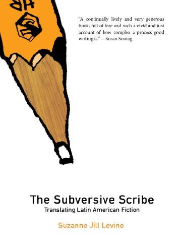 The Subversive Scribe: Translating Latin American Fiction...