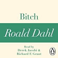 Bitch: A Roald Dahl Short Story Audiobook by Roald Dahl Narrated by Derek Jacobi, Richard E Grant