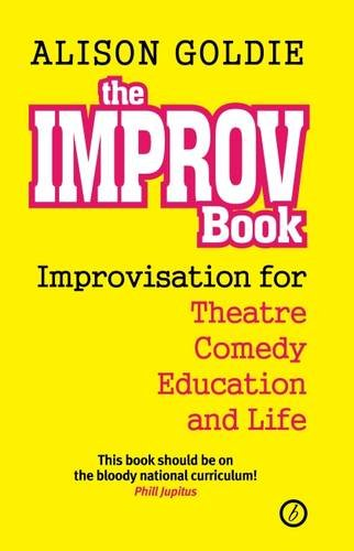 The Improv Book: Improvisation for Theatre, Comedy, Education and Life
