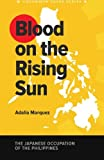 Blood on the Rising Sun: The Japanese Occupation of the Philippines