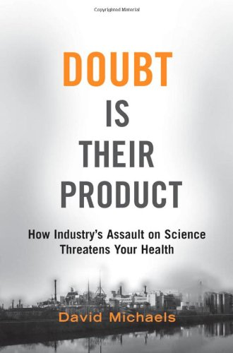 Doubt is Their Product: How Industry's Assault on Science...