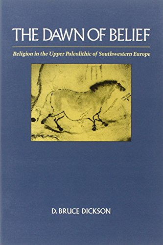 The Dawn of Belief: Religion in the Upper Paleolithic of Southwestern Europe: Religion in the Upper Palaeolithic of South Western Europe