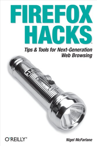 Firefox Hacks: Tips & Tools For Next-Generation Web Browsing front-514420