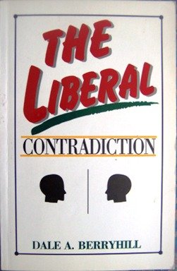 The Liberal Contradiction: How Contemporary Liberalism Violates Its Own Principles and Endangers Its Own Goals PDF
