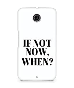 AMEZ if not now when Back Cover For Motorola Nexus 6