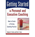 img - for By Stephen G. Fairley Getting Started in Personal and Executive Coaching: How to Create a Thriving Coaching Practice (1st First Edition) [Paperback] book / textbook / text book