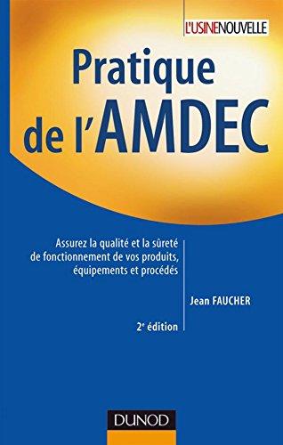 Pratique de l'AMDEC : Assurez la qualité et la sûreté de fonctionnement de vos produits, équipements et procédés