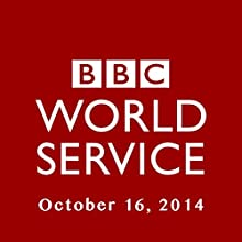 BBC Newshour, October 16, 2014  by Owen Bennett-Jones, Lyse Doucet, Robin Lustig, Razia Iqbal, James Coomarasamy, Julian Marshall Narrated by BBC Newshour