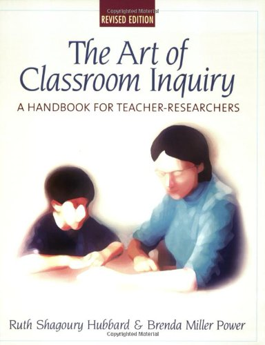 The Art of Classroom Inquiry: A Handbook for...