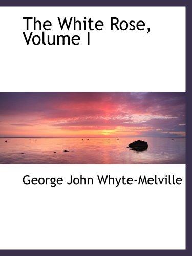 The White Rose, Volume I