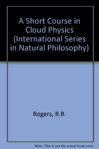 A Short Course in Cloud Physics, Third Edition...