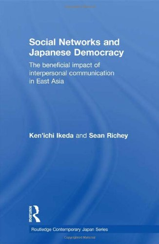 Social Networks and Japanese Democracy: The Beneficial Impact of Interpersonal Communication in East Asia (Routledge Con
