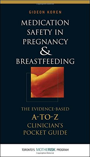 Medication Safety in Pregnancy and Breastfeeding: The Evidence-Based, A to Z Clinician's Pocket Guide