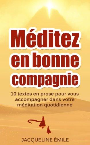 Jacqueline Emile - Méditez en bonne compagnie: 10 textes en prose pour vous accompagner dans votre méditation quotidienne (French Edition)