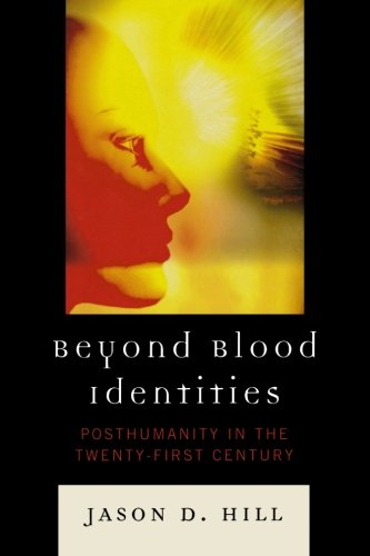 Beyond Blood Identities: Posthumanity in the TwentyDFirst Century