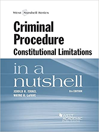 Criminal Procedure, Constitutional Limitations in a Nutshell, 8th