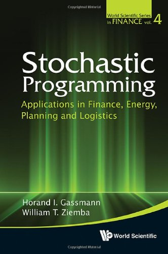 Stochastic Programming: Applications In Finance, Energy, Planning And Logistics (World Scientific Series In Finance)