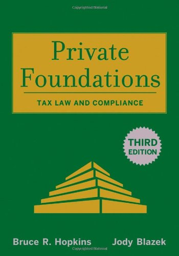 Private Foundations: Tax Law and Compliance (Wiley Nonprofit Law, Finance and Management Series)