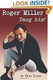 Roger Miller: Dang Him!: A Biography