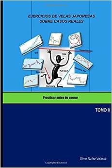 Ejercicios De Velas Japonesas Sobre Casos Reales: Practicar Antes De Operar (Volume 2) (Spanish Edition)