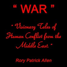 WAR: Visionary Tales of Human Conflict from the Middle East (       UNABRIDGED) by Rory Patrick Allen Narrated by Commodore James