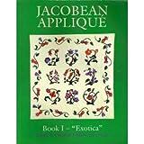 img - for Jacobean Applique: Exotica, Book I (Bk.1) book / textbook / text book