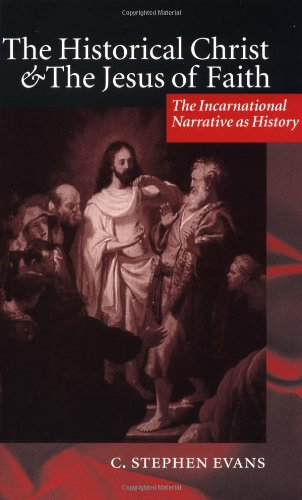 The Historical Christ and the Jesus of Faith: The Incarnational Narrative as History by Oxford University Press
