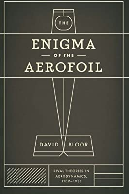 The Enigma of the Aerofoil: Rival Theories in Aerodynamics, 1909-1930