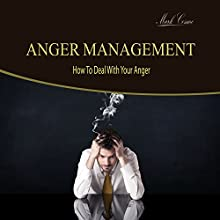 Anger Management: How to Deal with Your Anger Audiobook by Mark Cosmo Narrated by Mark Cosmo