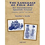 img - for The Language of Folk Art: An Introductory Spanish Course: Language, Content and Culture (TEACHER'S G book / textbook / text book