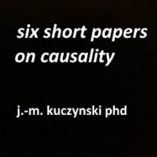 Six Short Papers on Causality Audiobook by J.-M. Kuczynski Narrated by John-Michael Kuczynski