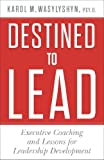 Destined to Lead: Executive Coaching and Lessons for Leadership Development