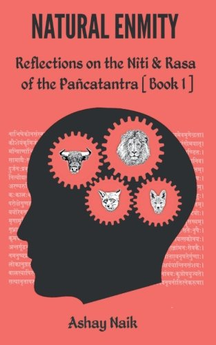 Natural Enmity: Reflections on the Niti and Rasa of  the Pancatantra [Book 1] (A Commentary on the Pancatantra) (Volume 1)