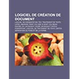 Logiciel de Cr Ation de Document: Logiciel de PR Sentation, Tex, Traitement de Texte, Latex, Abiword, What You...
