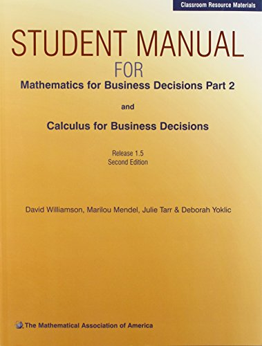 Mathematics for Business Decisions Part 2 and Calculus for Business Decisions: Release 1.5