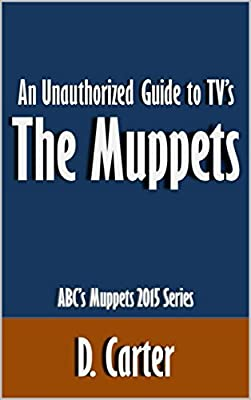 An Unauthorized Guide to TV's The Muppets: ABC's Muppets 2015 Series [Article]